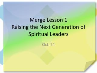 Merge Lesson 1 Raising the Next Generation of Spiritual Leaders