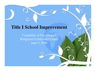 Title I School Improvement Committee of Practitioners Bridgeport Conference Center June 9, 2008