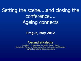 Setting the scene....and closing the conference.... Ageing connects  Prague, May 2012