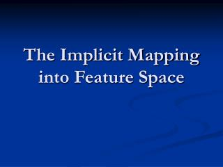 The Implicit Mapping into Feature Space