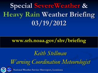 Special  SevereWeather &  Heavy Rain  Weather Briefing 03/19/2012 srh.noaa/shv/briefing