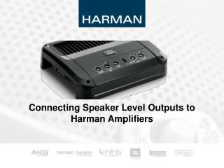 Connecting Speaker Level Outputs to Harman Amplifiers