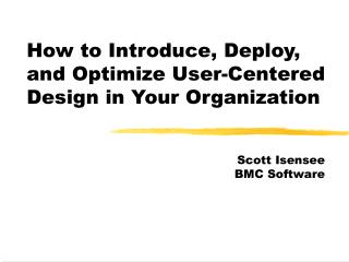 How to Introduce, Deploy, and Optimize User-Centered Design in Your Organization