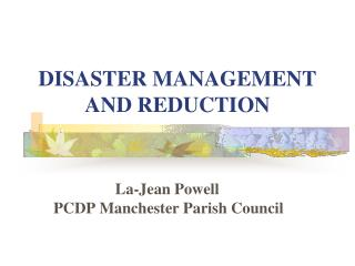 DISASTER MANAGEMENT  AND REDUCTION