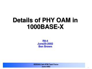 Details of PHY OAM in 1000BASE-X R0-4 June25-2002 Ben Brown