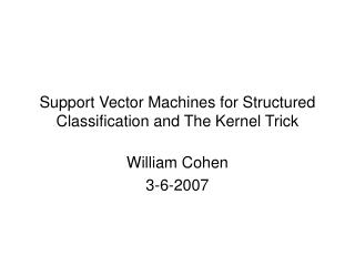 Support Vector Machines for Structured Classification and The Kernel Trick