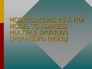 MODIFICATIONS TO A PRA MODEL TO ADDRESS MULTIPLE SPURIOUS OPERATIONS (MSOs)