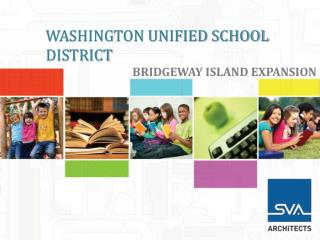 WASHINGTON UNIFIED SCHOOL DISTRICT BRIDGEWAY ISLAND EXPANSION