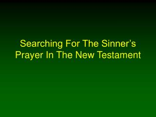 Searching For The Sinner's Prayer In The New Testament