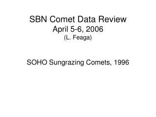 SBN Comet Data Review April 5-6, 2006 (L. Feaga)