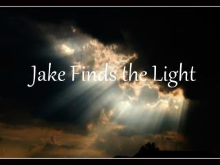 Jake Finds the Light