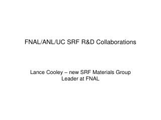 FNAL/ANL/UC SRF R&D Collaborations