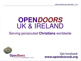 OPEN DOORS UK & IRELAND Serving persecuted  Christians  worldwide