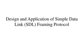 Design and Application of Simple Data Link (SDL) Framing Protocol