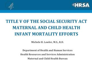 TITLE V OF THE SOCIAL SECURITY ACT MATERNAL AND CHILD HEALTH  INFANT MORTALITY EFFORTS