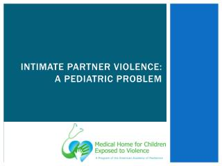 Intimate  Partner Violence : A Pediatric Problem
