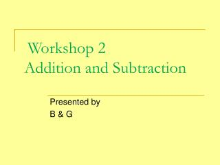 Workshop 2  Addition and Subtraction