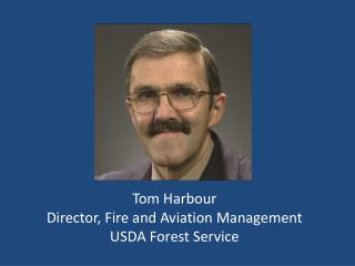 Tom  Harbour Director, Fire and Aviation Management USDA Forest Service