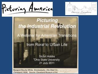 Picturing  the Industrial Revolution  A Webinar for American Transitions   from Rural to Urban Life   Stuart Hobbs Ohio