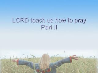 LORD teach us how to pray Part II