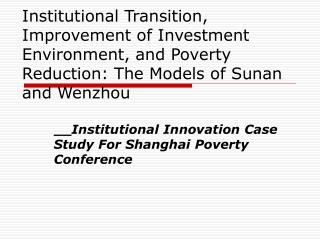 __ Institutional Innovation Case Study For Shanghai Poverty Conference