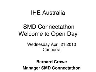 IHE Australia  SMD Connectathon Welcome to Open Day