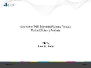 Overview of PJM Economic Planning Process  Market Efficiency Analysis