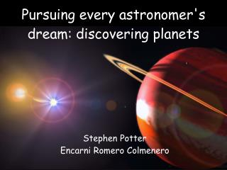 Pursuing every astronomer's dream: discovering planets