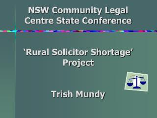 NSW Community Legal Centre State Conference 'Rural Solicitor Shortage' Project Trish Mundy