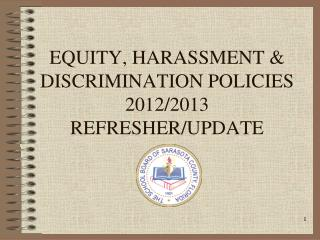 EQUITY, HARASSMENT & DISCRIMINATION POLICIES 2012/2013 REFRESHER/UPDATE
