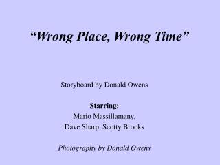 """Wrong Place, Wrong Time"""
