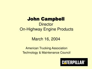 John Campbell Director   On-Highway Engine Products March 16, 2004