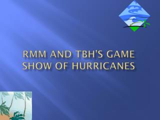 RMM  and  TBH's Game  Show of Hurricanes