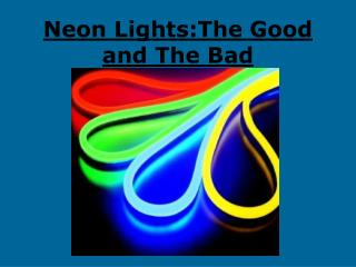 Neon Lights:The Good and The Bad