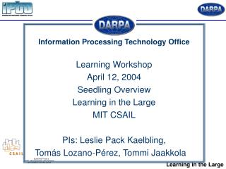 Information Processing Technology Office Learning Workshop April 12, 2004 Seedling Overview