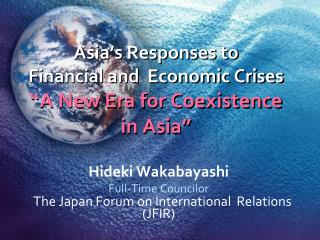 "Asia's Responses to  Financial and  Economic Crises ""A New Era for Coexistence  in Asia"""