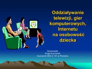Oddziaływanie telewizji, gier komputerowych, Internetu  na osobowość dziecka