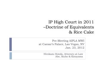 IP High Court in 2011 –Doctrine of Equivalents   & Rice Cake