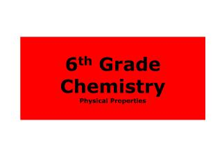 6 th  Grade  Chemistry Physical Properties