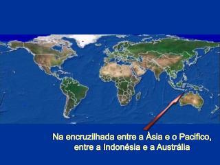 Na  encruzilhada  entre a  Àsia  e o  Pacifico ,  entre a  Indonésia  e a  Austrália