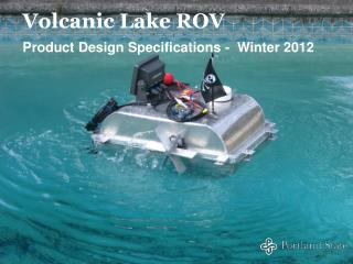 Volcanic Lake ROV Product Design Specifications -  Winter 2012
