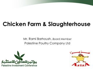 Chicken Farm & Slaughterhouse Mr. Rami Barhoush,  Board Member Palestine Poultry Company Ltd