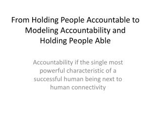 From Holding People Accountable to Modeling Accountability and Holding People Able