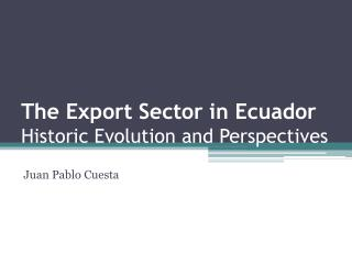 The Export Sector in Ecuador Historic Evolution and Perspectives