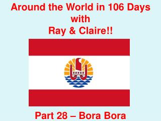 Around the World in 106 Days with Ray & Claire!! Part  28  – Bora Bora