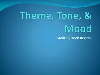 Theme, Tone, & Mood