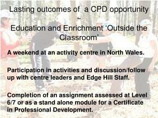 Lasting outcomes of  a CPD opportunity ~ Education and Enrichment 'Outside the Classroom'