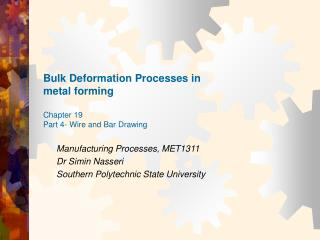 Bulk Deformation Processes in metal forming Chapter 19 Part 4- Wire and Bar Drawing