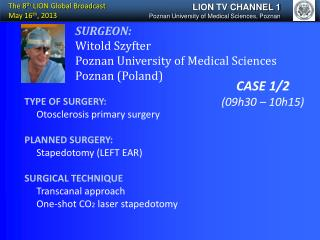 SURGEON: Witold Szyfter Poznan University of Medical Sciences  Poznan (Poland)