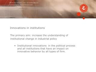 The primary aim: increase the understanding of    institutional change in industrial policy